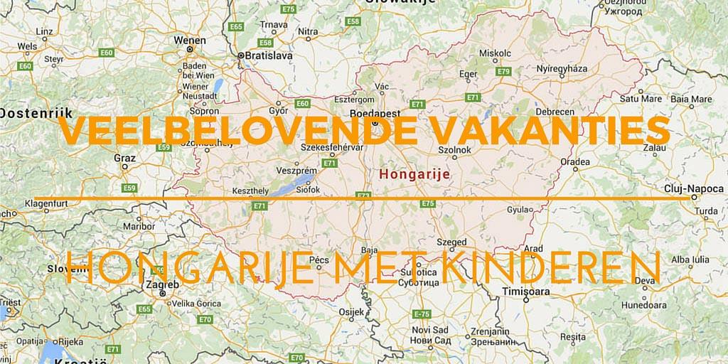 Hongarije met kinderen vakantie